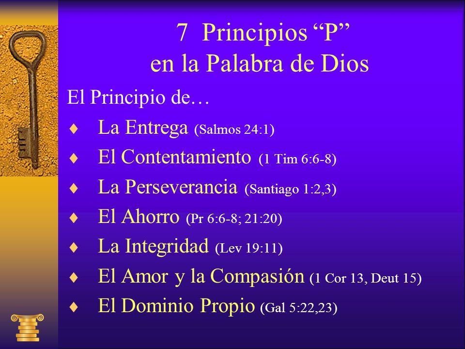 7 Principios P en la Palabra de Dios El Principio de… La Entrega (Salmos 24:1) El Contentamiento (1 Tim 6:6-8) La Perseverancia (Santiago 1:2,3) El Ah