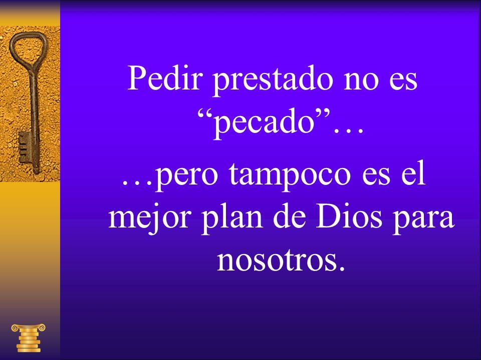 Pedir prestado no es pecado… …pero tampoco es el mejor plan de Dios para nosotros.