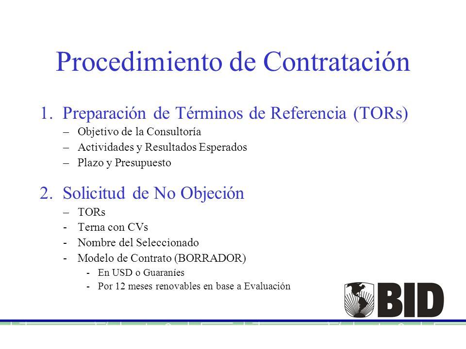 Procedimiento de Contratación 1. Preparación de Términos de Referencia (TORs) –Objetivo de la Consultoría –Actividades y Resultados Esperados –Plazo y