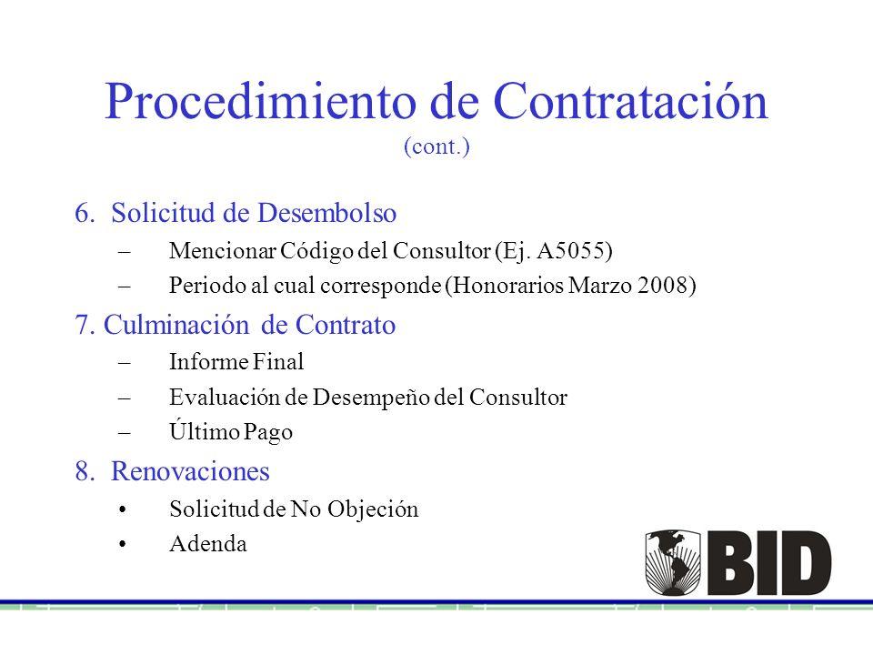 Procedimiento de Contratación (cont.) 6. Solicitud de Desembolso –Mencionar Código del Consultor (Ej. A5055) –Periodo al cual corresponde (Honorarios