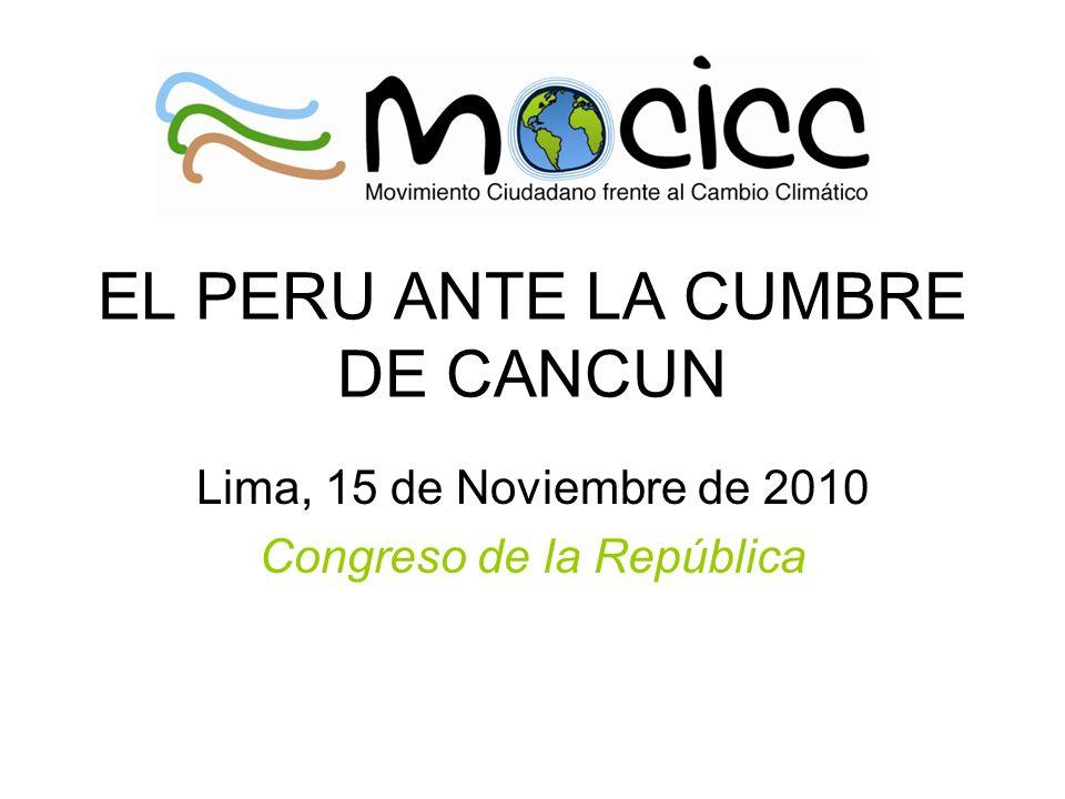EL PERU ANTE LA CUMBRE DE CANCUN Lima, 15 de Noviembre de 2010 Congreso de la República