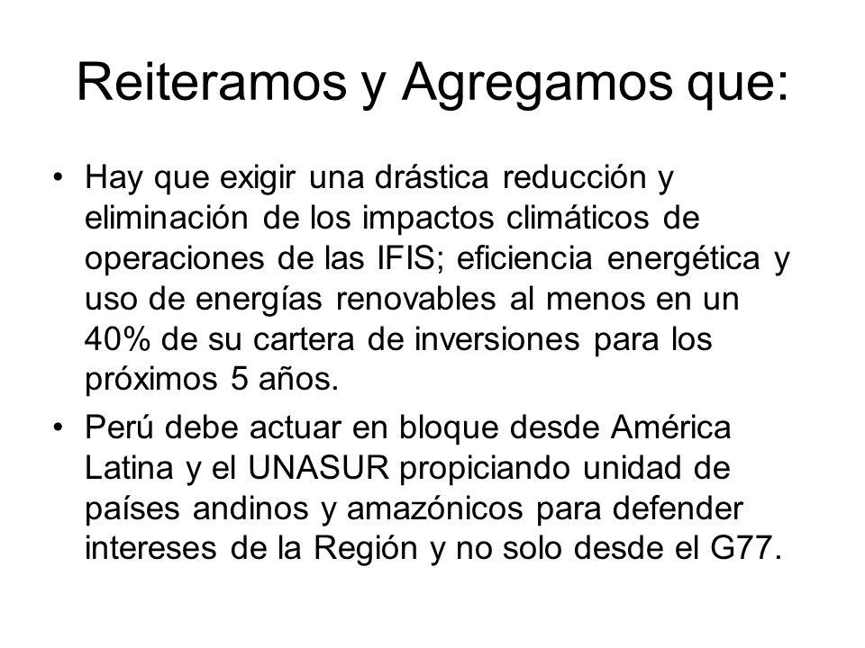 Reiteramos y Agregamos que: Hay que exigir una drástica reducción y eliminación de los impactos climáticos de operaciones de las IFIS; eficiencia energética y uso de energías renovables al menos en un 40% de su cartera de inversiones para los próximos 5 años.