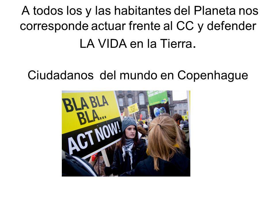 A todos los y las habitantes del Planeta nos corresponde actuar frente al CC y defender LA VIDA en la Tierra.
