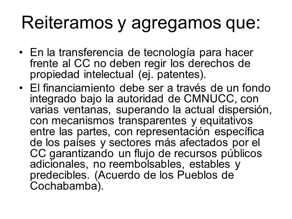 Reiteramos y agregamos que: En la transferencia de tecnología para hacer frente al CC no deben regir los derechos de propiedad intelectual (ej.