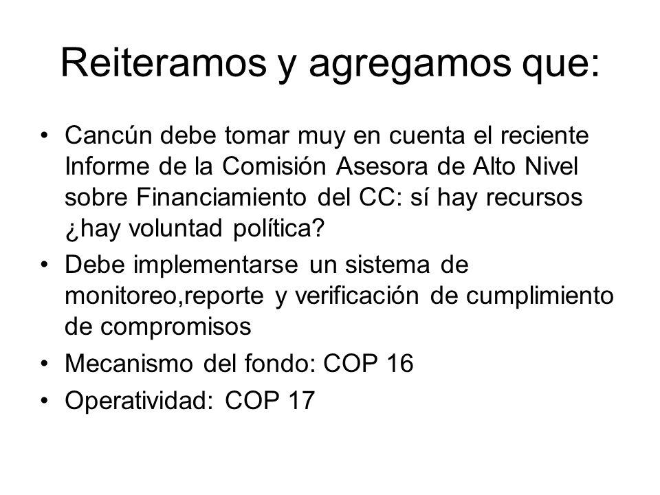 Reiteramos y agregamos que: Cancún debe tomar muy en cuenta el reciente Informe de la Comisión Asesora de Alto Nivel sobre Financiamiento del CC: sí hay recursos ¿hay voluntad política.