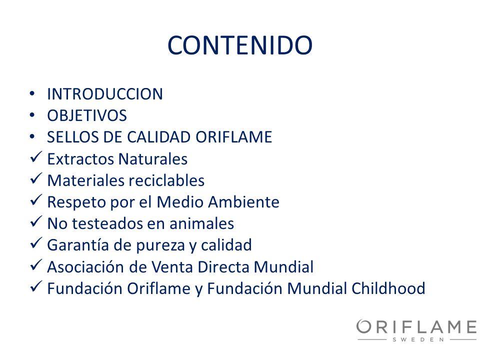 CONTENIDO INTRODUCCION OBJETIVOS SELLOS DE CALIDAD ORIFLAME Extractos Naturales Materiales reciclables Respeto por el Medio Ambiente No testeados en a