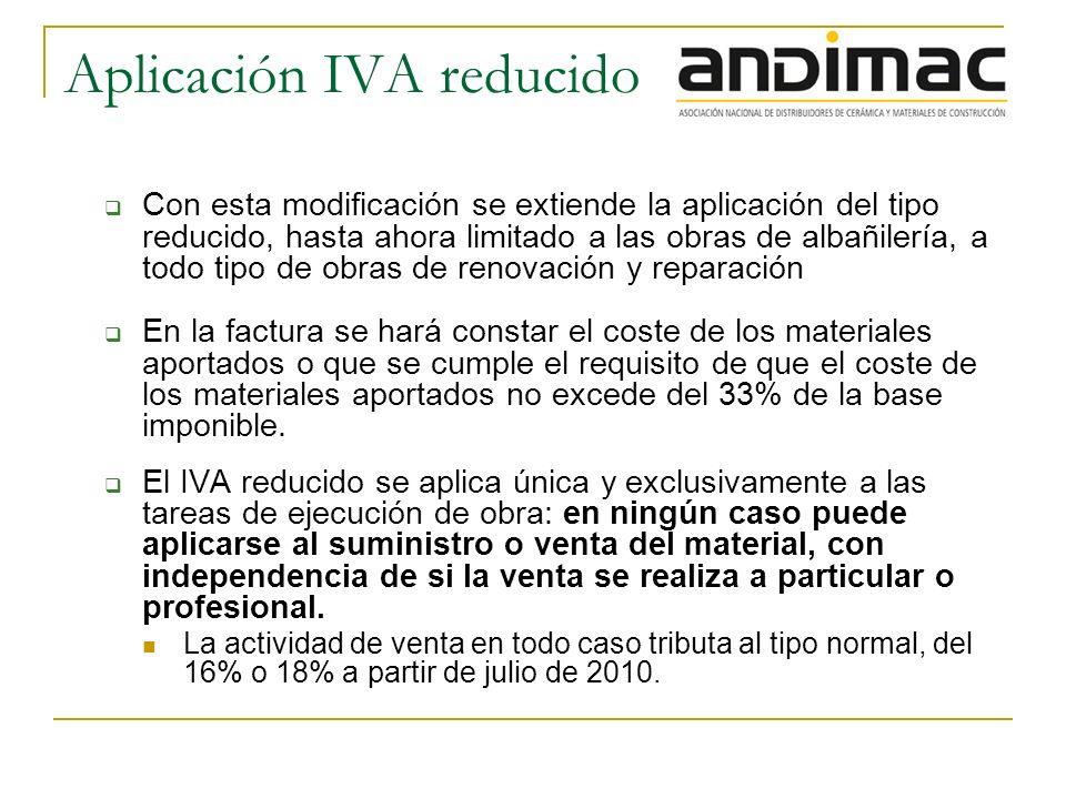 Aplicación IVA reducido Con esta modificación se extiende la aplicación del tipo reducido, hasta ahora limitado a las obras de albañilería, a todo tip