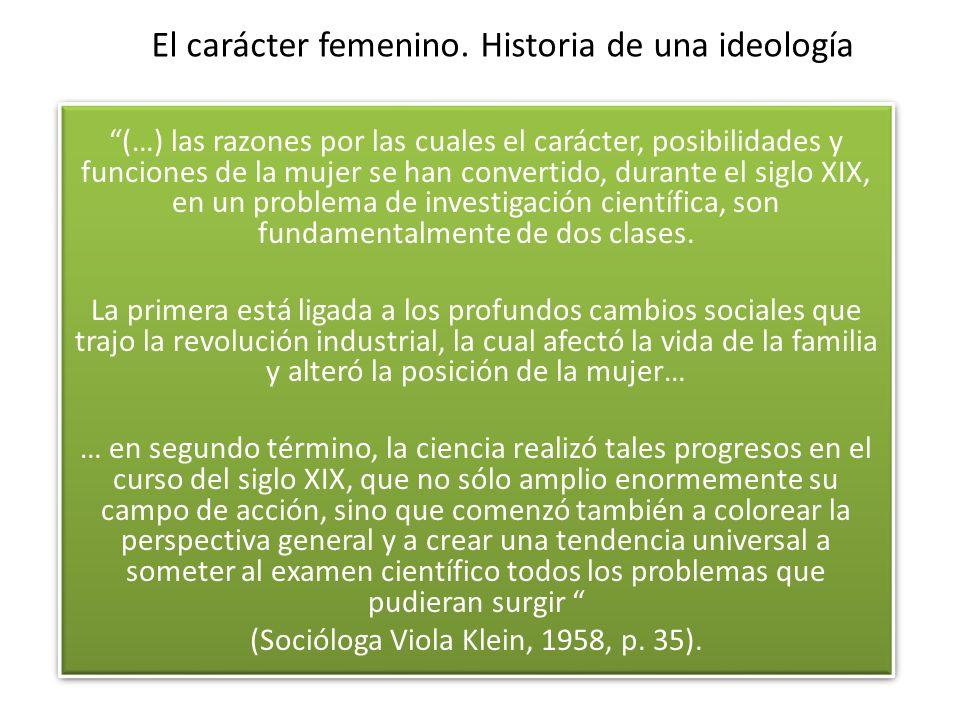 El carácter femenino. Historia de una ideología (…) las razones por las cuales el carácter, posibilidades y funciones de la mujer se han convertido, d