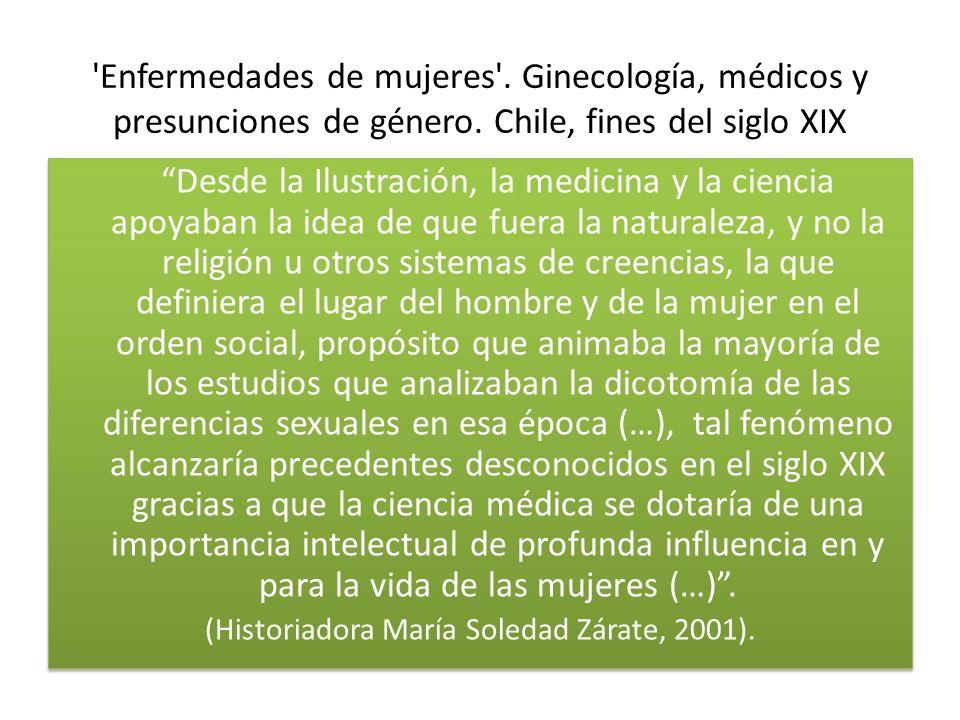 'Enfermedades de mujeres'. Ginecología, médicos y presunciones de género. Chile, fines del siglo XIX Desde la Ilustración, la medicina y la ciencia ap