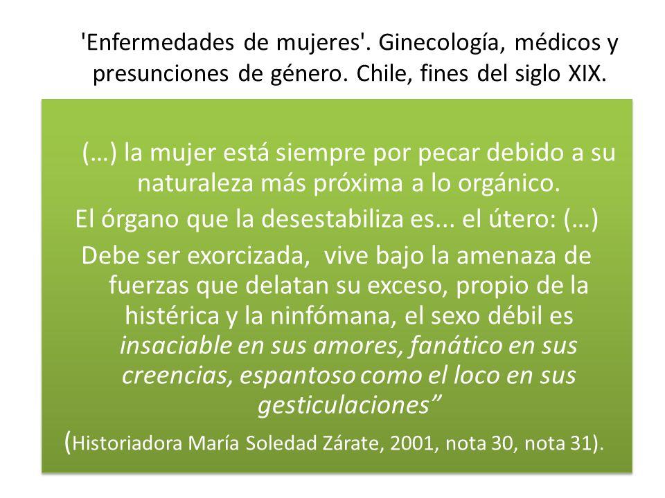 'Enfermedades de mujeres'. Ginecología, médicos y presunciones de género. Chile, fines del siglo XIX. (…) la mujer está siempre por pecar debido a su