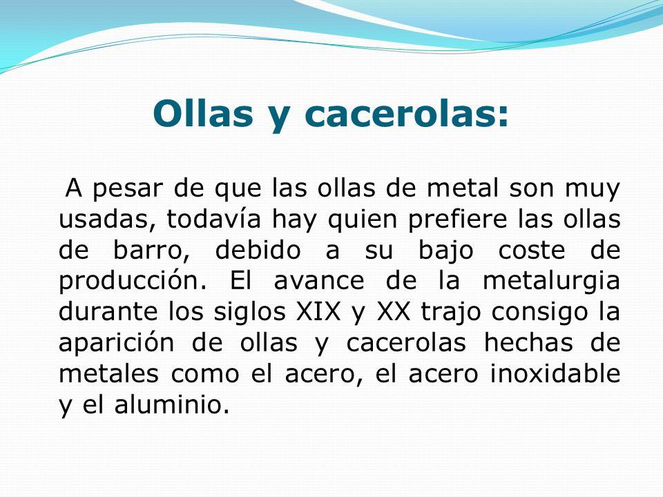 Ollas y cacerolas: A pesar de que las ollas de metal son muy usadas, todavía hay quien prefiere las ollas de barro, debido a su bajo coste de producci