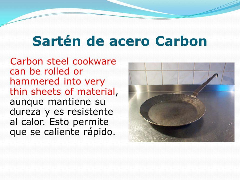 Sartén de acero Carbon Carbon steel cookware can be rolled or hammered into very thin sheets of material, aunque mantiene su dureza y es resistente al