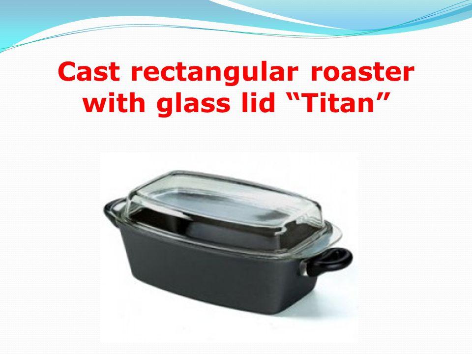 Cast rectangular roaster with glass lid Titan