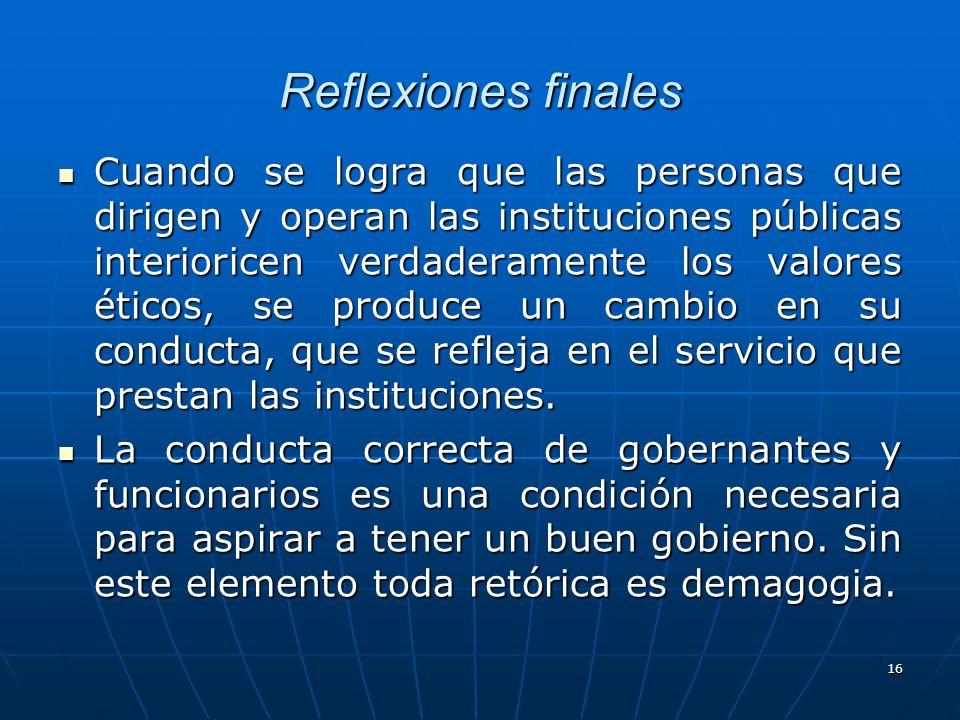 17 Reflexiones finales La responsabilidad sobre la conducta de los servidores públicos es un asunto de Estado.