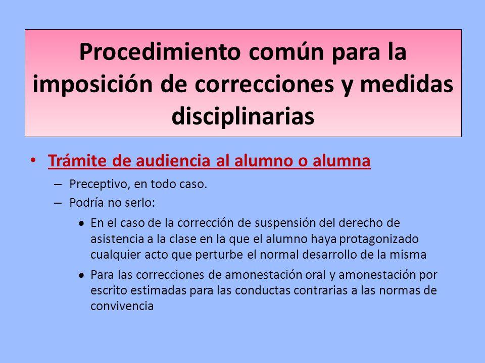 Procedimiento común para la imposición de correcciones y medidas disciplinarias Trámite de audiencia al alumno o alumna – Preceptivo, en todo caso. –