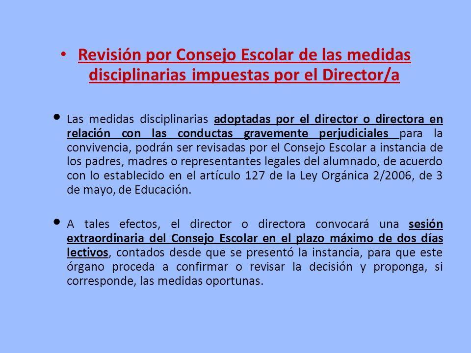 Revisión por Consejo Escolar de las medidas disciplinarias impuestas por el Director/a Las medidas disciplinarias adoptadas por el director o director