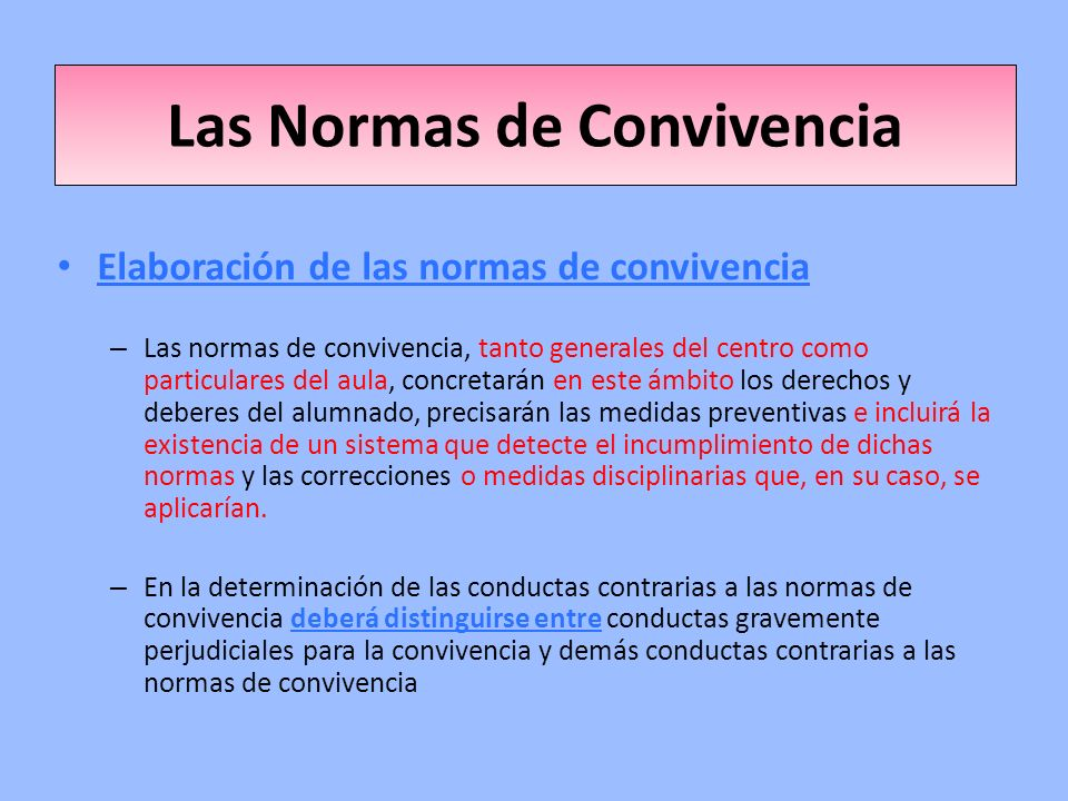 Las Normas de Convivencia Elaboración de las normas de convivencia – Las normas de convivencia, tanto generales del centro como particulares del aula,
