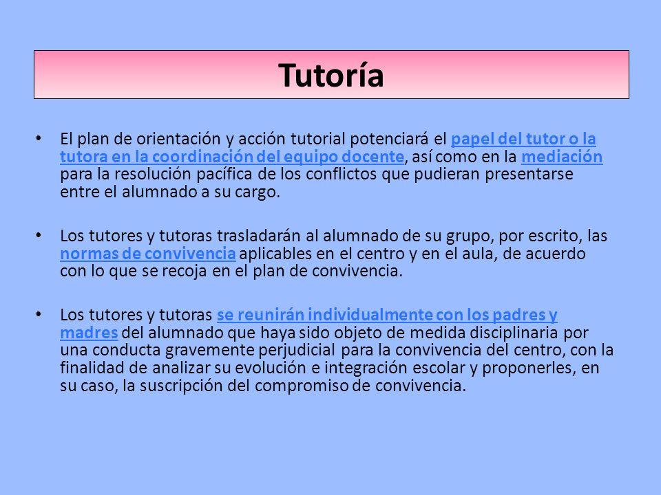 Tutoría El plan de orientación y acción tutorial potenciará el papel del tutor o la tutora en la coordinación del equipo docente, así como en la media