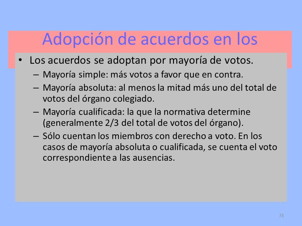 38 Adopción de acuerdos en los órganos colegiados Los acuerdos se adoptan por mayoría de votos. – Mayoría simple: más votos a favor que en contra. – M