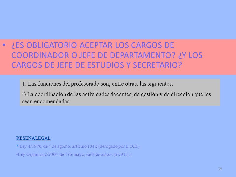 39 ¿ES OBLIGATORIO ACEPTAR LOS CARGOS DE COORDINADOR O JEFE DE DEPARTAMENTO? ¿Y LOS CARGOS DE JEFE DE ESTUDIOS Y SECRETARIO? RESEÑA LEGAL RESEÑA LEGAL