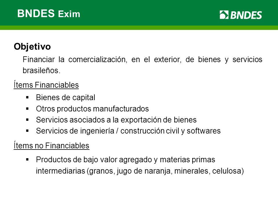 Objetivo Financiar la comercialización, en el exterior, de bienes y servicios brasileños. Ítems Financiables Bienes de capital Otros productos manufac