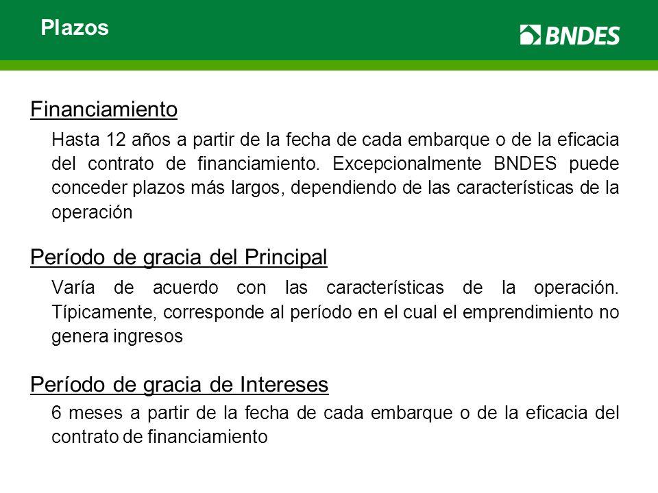 Financiamiento Hasta 12 años a partir de la fecha de cada embarque o de la eficacia del contrato de financiamiento. Excepcionalmente BNDES puede conce