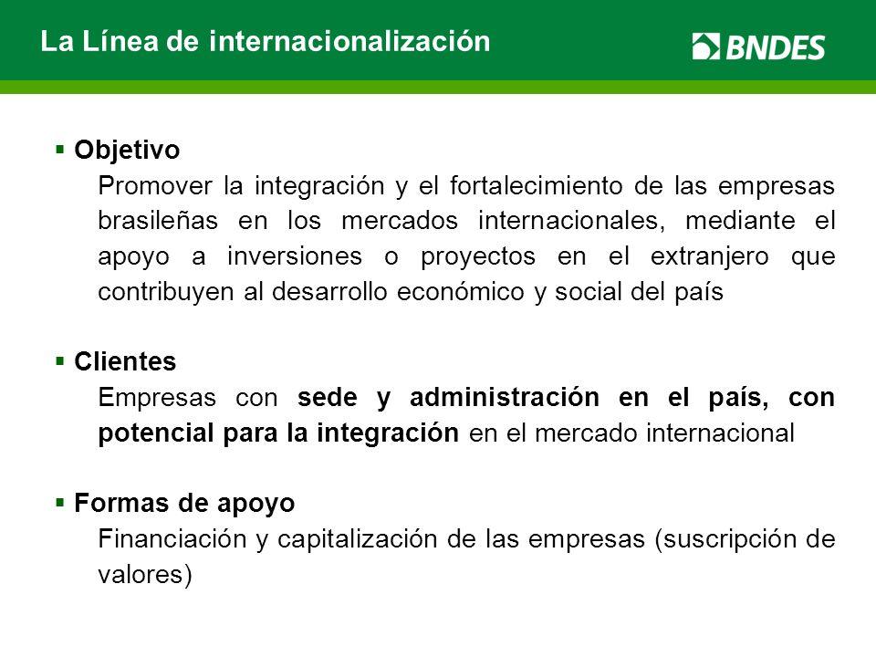 La Línea de internacionalización Objetivo Promover la integración y el fortalecimiento de las empresas brasileñas en los mercados internacionales, med