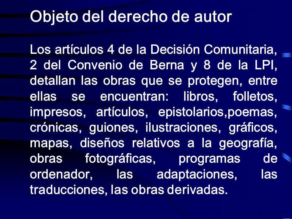 Objeto del derecho de autor Los artículos 4 de la Decisión Comunitaria, 2 del Convenio de Berna y 8 de la LPI, detallan las obras que se protegen, ent