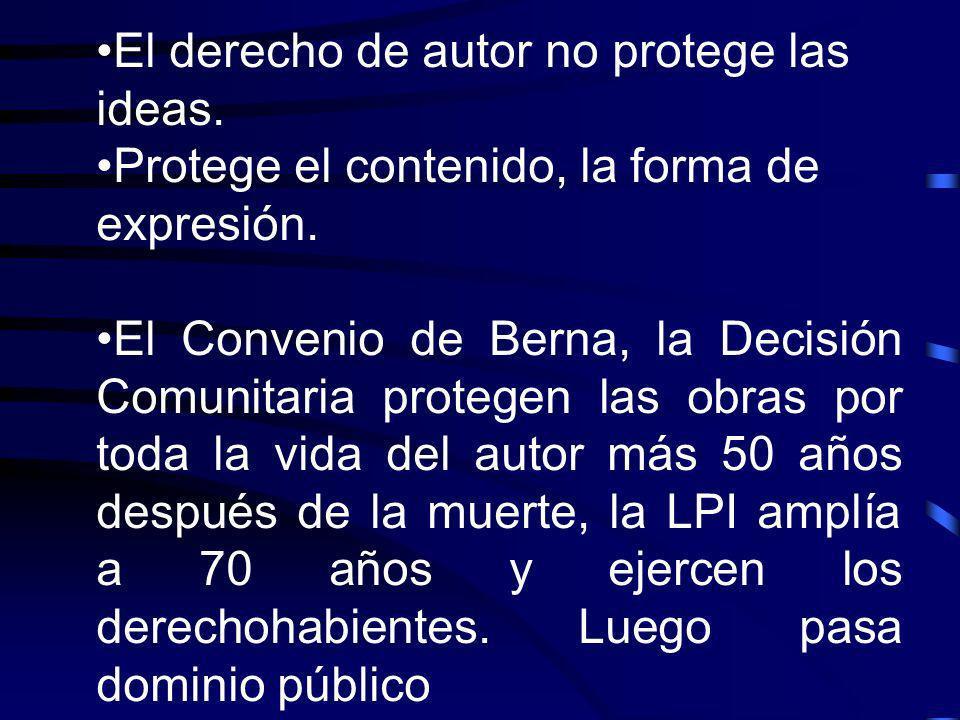 El derecho de autor no protege las ideas. Protege el contenido, la forma de expresión. El Convenio de Berna, la Decisión Comunitaria protegen las obra
