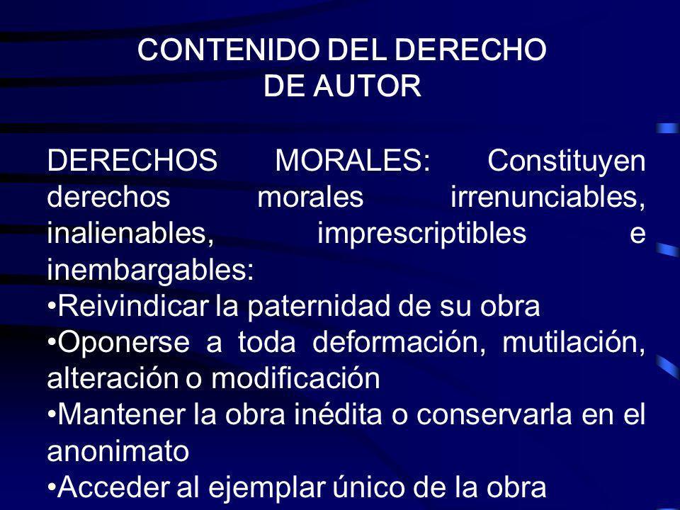 CONTENIDO DEL DERECHO DE AUTOR DERECHOS MORALES: Constituyen derechos morales irrenunciables, inalienables, imprescriptibles e inembargables: Reivindi