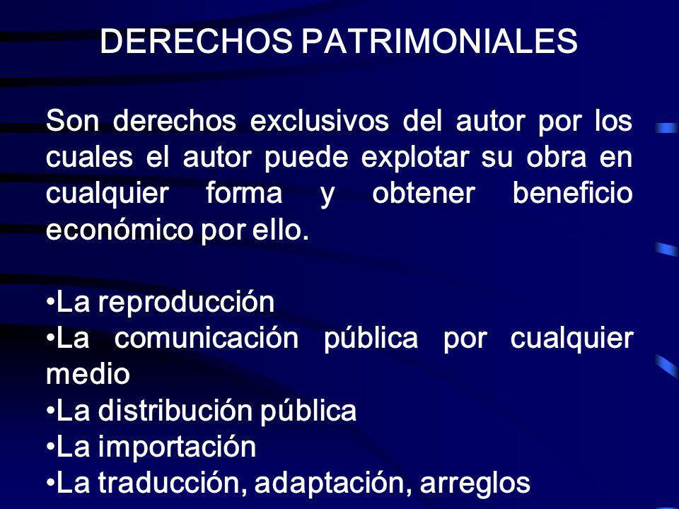 DERECHOS PATRIMONIALES Son derechos exclusivos del autor por los cuales el autor puede explotar su obra en cualquier forma y obtener beneficio económi