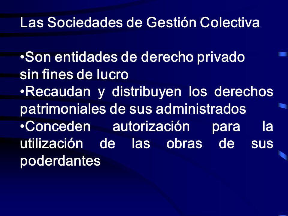 Las Sociedades de Gestión Colectiva Son entidades de derecho privado sin fines de lucro Recaudan y distribuyen los derechos patrimoniales de sus admin