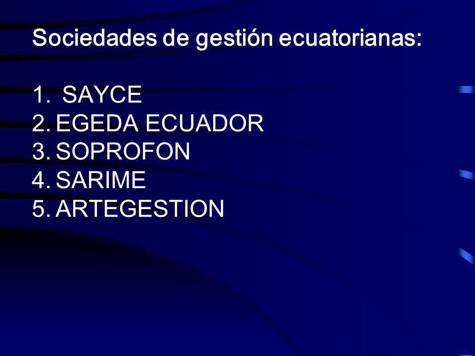 Sociedades de gestión ecuatorianas: 1. SAYCE 2.EGEDA ECUADOR 3.SOPROFON 4.SARIME 5.ARTEGESTION