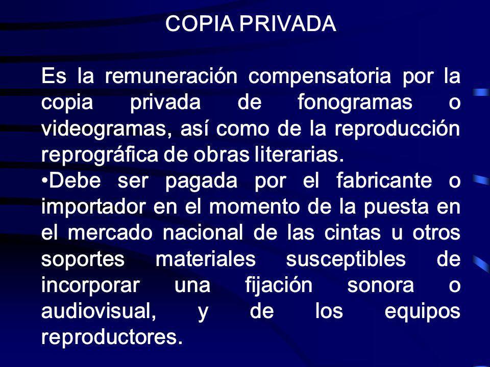 COPIA PRIVADA Es la remuneración compensatoria por la copia privada de fonogramas o videogramas, así como de la reproducción reprográfica de obras lit