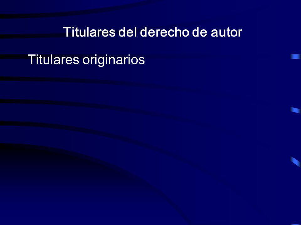Titulares del derecho de autor Titulares originarios