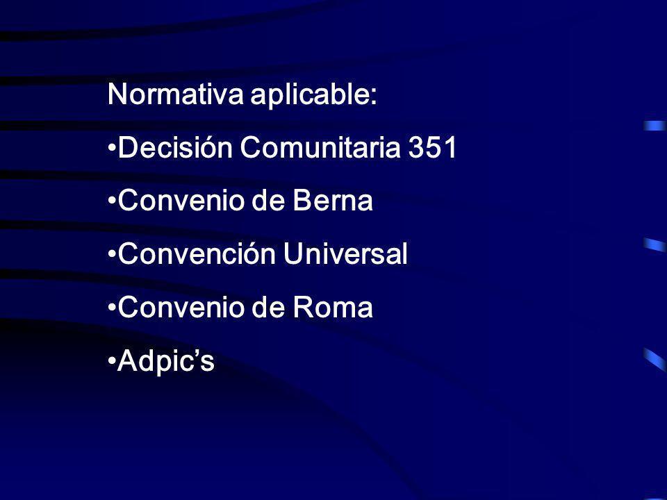 Normativa aplicable: Decisión Comunitaria 351 Convenio de Berna Convención Universal Convenio de Roma Adpics