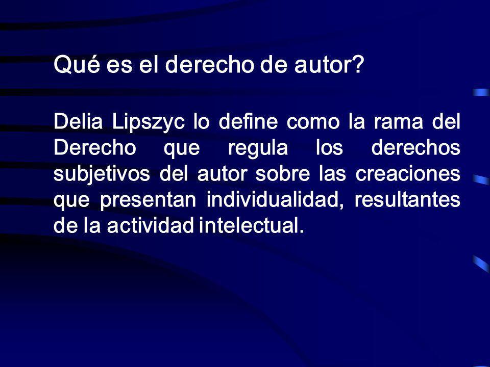 Qué es el derecho de autor? Delia Lipszyc lo define como la rama del Derecho que regula los derechos subjetivos del autor sobre las creaciones que pre