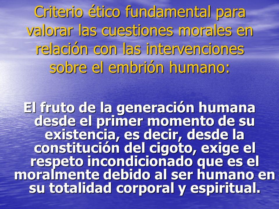 Criterio ético fundamental para valorar las cuestiones morales en relación con las intervenciones sobre el embrión humano: El fruto de la generación h