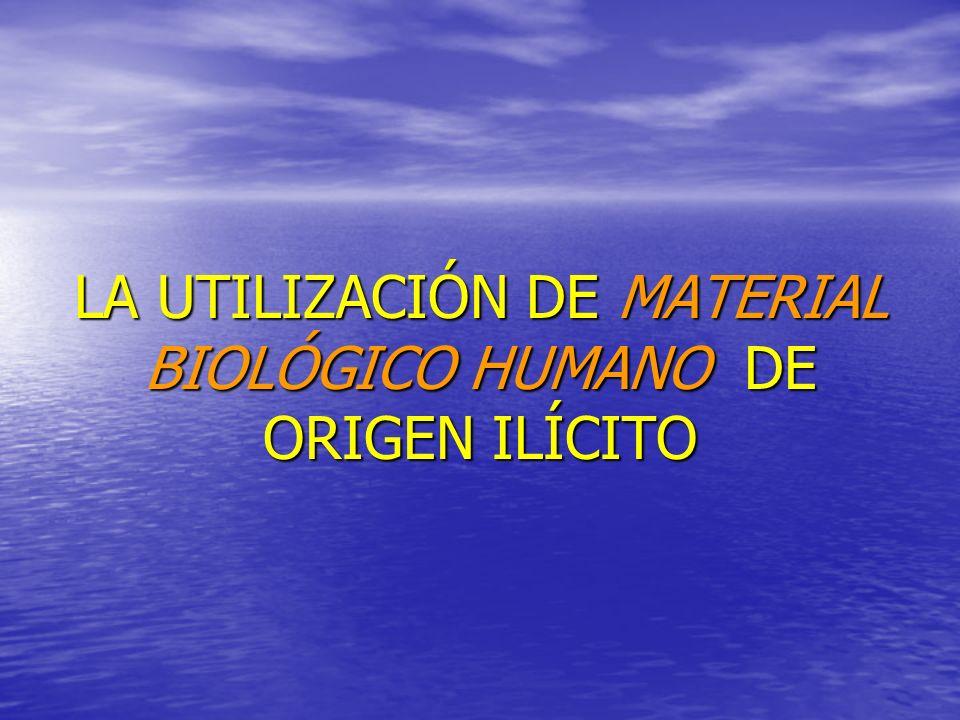LA UTILIZACIÓN DE MATERIAL BIOLÓGICO HUMANO DE ORIGEN ILÍCITO