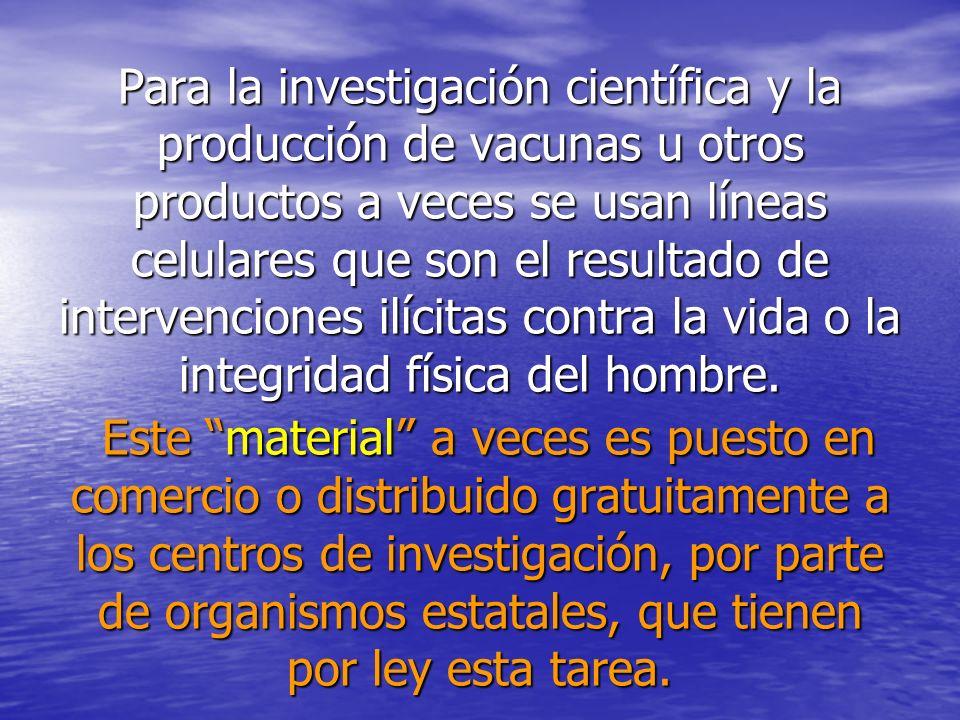 Para la investigación científica y la producción de vacunas u otros productos a veces se usan líneas celulares que son el resultado de intervenciones