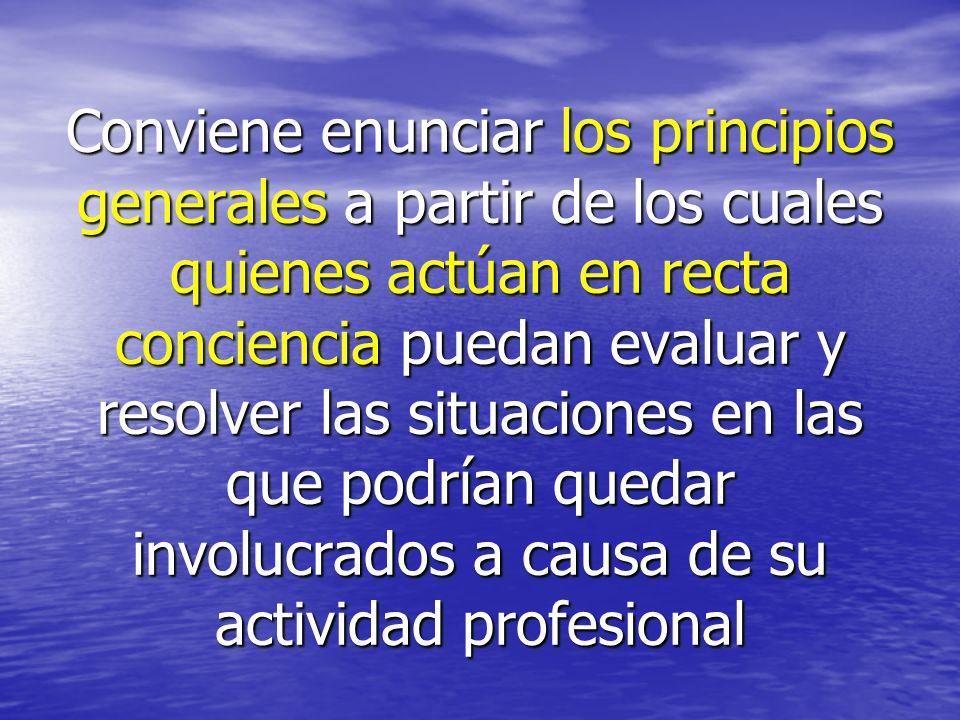 Conviene enunciar los principios generales a partir de los cuales quienes actúan en recta conciencia puedan evaluar y resolver las situaciones en las