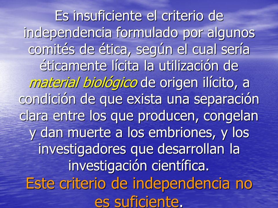 Es insuficiente el criterio de independencia formulado por algunos comités de ética, según el cual sería éticamente lícita la utilización de material