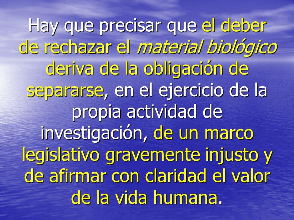 Hay que precisar que el deber de rechazar el material biológico deriva de la obligación de separarse, en el ejercicio de la propia actividad de invest
