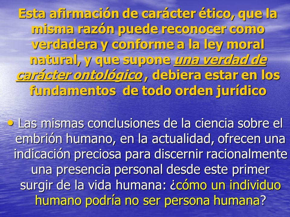Esta afirmación de carácter ético, que la misma razón puede reconocer como verdadera y conforme a la ley moral natural, y que supone una verdad de car