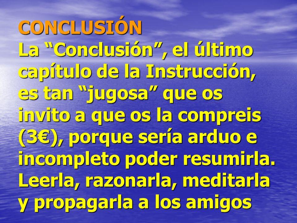 CONCLUSIÓN La Conclusión, el último capítulo de la Instrucción, es tan jugosa que os invito a que os la compreis (3), porque sería arduo e incompleto