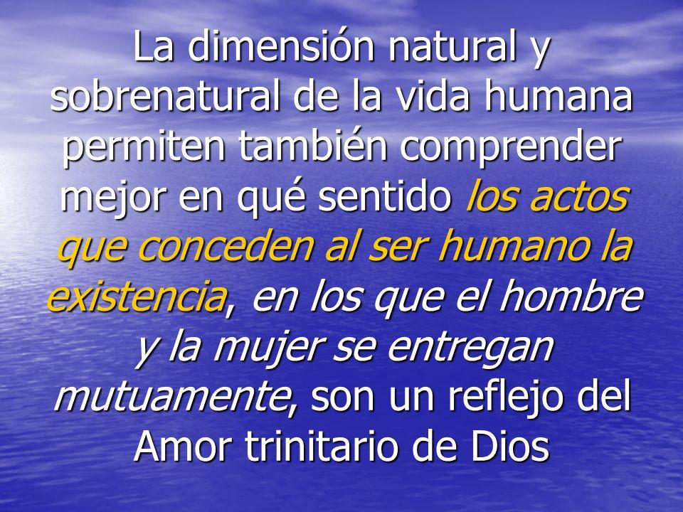 La dimensión natural y sobrenatural de la vida humana permiten también comprender mejor en qué sentido los actos que conceden al ser humano la existen