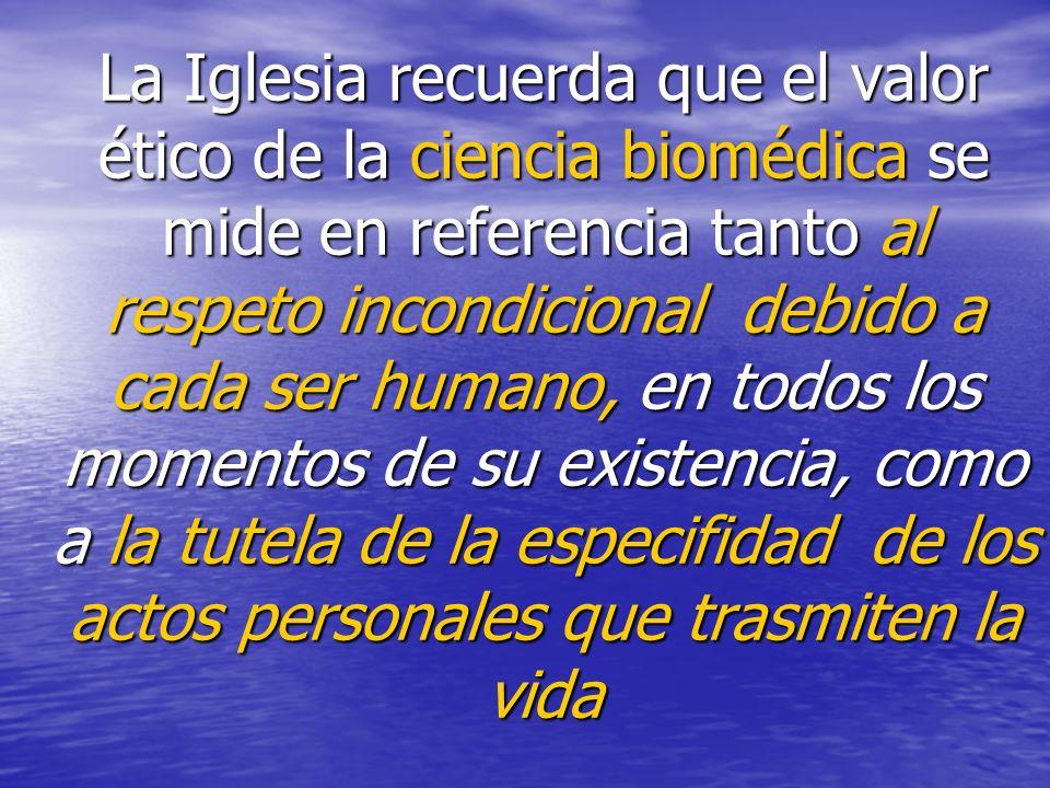 La Iglesia recuerda que el valor ético de la ciencia biomédica se mide en referencia tanto al respeto incondicional debido a cada ser humano, en todos