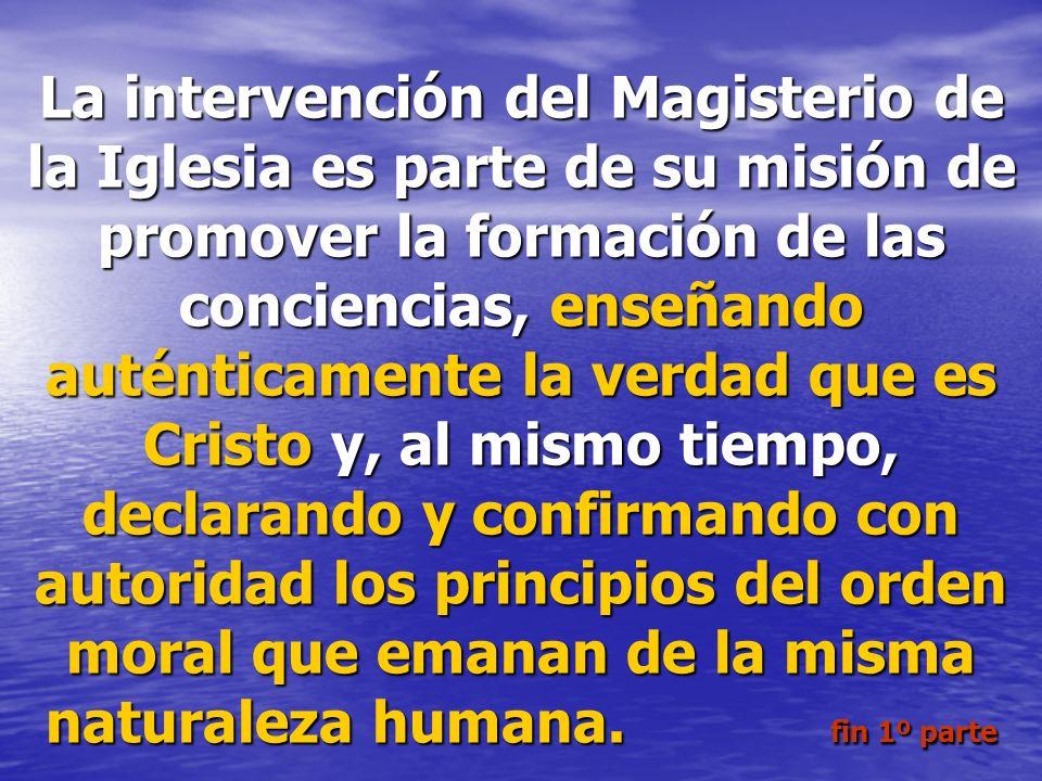 La intervención del Magisterio de la Iglesia es parte de su misión de promover la formación de las conciencias, enseñando auténticamente la verdad que