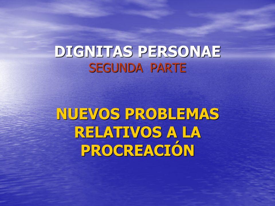 DIGNITAS PERSONAE SEGUNDA PARTE NUEVOS PROBLEMAS RELATIVOS A LA PROCREACIÓN DIGNITAS PERSONAE SEGUNDA PARTE NUEVOS PROBLEMAS RELATIVOS A LA PROCREACIÓ