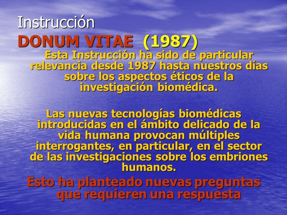 Instrucción DONUM VITAE (1987) Esta Instrucción ha sido de particular relevancia desde 1987 hasta nuestros días sobre los aspectos éticos de la invest